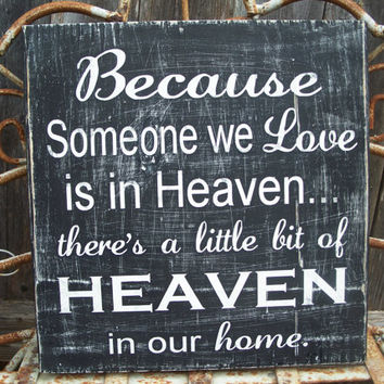 Because Someone we Love is in Heaven - there's a little bit of HEAVEN in our home - Inspirational Sign, Memory, Home Decor