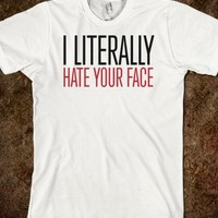 Funny 'I literally hate your face' T-Shirt-Unisex White T-Shirt
