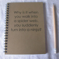 Why is is when you walk into a spider web you suddenly turn into a ninja - 5 x 7 journal