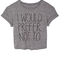 I Would Prefer Not To Tee - Grey