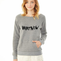 WHAT NOW 1 ladies sweatshirt