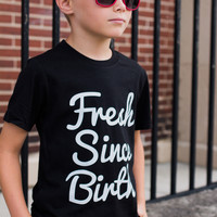 Fresh Since Birth Tee