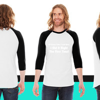 I Did It Right The First Time American Apparel Unisex 3/4 Sleeve T-Shirt