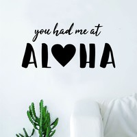 You Had Me at Aloha Quote Wall Decal Sticker Room Bedroom Art Vinyl Decor Decoration Teen Inspirational Adventure Surf Love Heart Ocean Beach Hawaiian