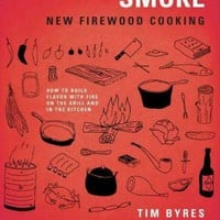Smoke: New Firewood Cooking: How to Build Flavor with Fire, on the Grill and in the Kitchen