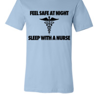 Feel Safe At Night Sleep With A Nurse - Unisex T-shirt