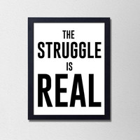 The Struggle Is Real. Minimalist Wall Art. Black and White Typography Poster. Sassy Print. Sarcastic Print. Bedroom Wall Art. Silly Print.