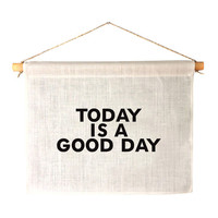 TODAY IS A GOOD DAY - LINEN BANNER