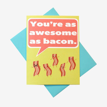 You're as Awesome as Bacon Friendship Birthday Any Occasion Card