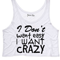 I Don't Want Easy I Want Crazy Crop Tank Top