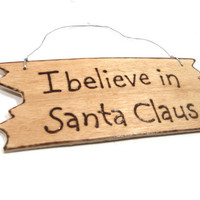 Wood Christmas ornaments. Rustic Christmas decorations. I believe in Santa Claus.