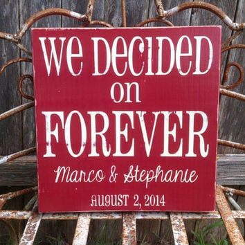 We Decided on Forever - Personalized Wedding Sign- Valentine, Important Date, Bride, Groom, Couple sign, Love sign & Gift