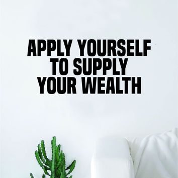 Apply Yourself to Supply Your Wealth Decal Sticker Wall Vinyl Art Wall Bedroom Room Home Decor Inspirational Motivational Teen