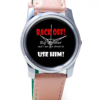 Back Off ! I have a Big Brother and I am Not afraid to use him(Black) Wrist Watch