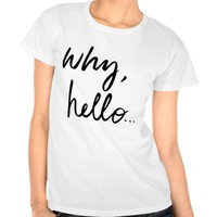 t-shirt why hello
