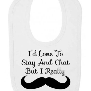 I'd Love To Stay And Chat But I Really Must Dash Moustache Parody Velcro Fastening Baby Bib