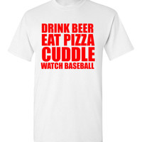 Drink Beer Eat Pizza Cuddle Watch Baseball
