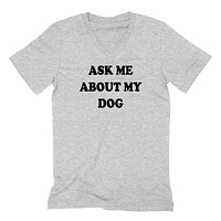 Ask me about my dog V Neck T Shirt
