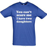 You can't scare me,I have two daughters,birthday gift for dad,gift for dad,fathers day gift,gift for mom,dad shirt,daddy tshirt,humor shirts