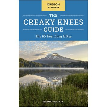 The Creaky Knees Guide (Oregon 2nd Edition): The 85 Best Easy Hikes