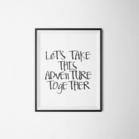 "Romantic quote Love artwork Love poster ""Let's take this adventure together"" For her Gift idea Typographic print Travel quote Wall artwork"