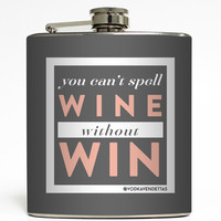 You Can't Spell Wine Without Win - Vodka Vendettas Flask