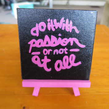 Do it With Passion or Not At All Mini Easel Canvas