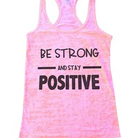 Be Strong And Stay Positive Womens Burnout Tank Top By BurnoutTankTops.com - 657