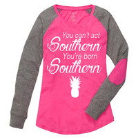 Southern Girl Shirt. You Cant Act Southern Your Born Southern. Preppy Patch Tee
