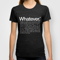 Whatever.* Applies to pretty much everything T-shirt by WORDS BRAND™