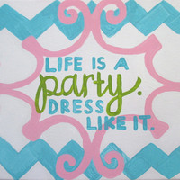 "Lilly Pulitzer ""Life is a party. Dress like it."" Canvas"
