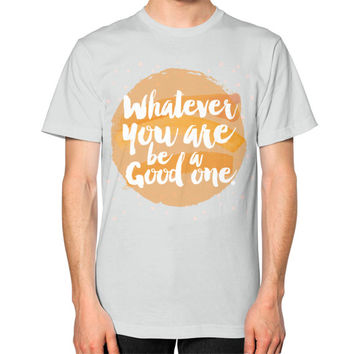 Whatever You Are Be a Good One T-Shirt
