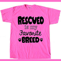 Rescued is My Favorite Breed. 7 color T-shirts.animal rescue awareness.Dog Lover.Cat Lover. Animal Lover shirt. Animal Activist.hand printed