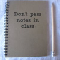 Don't pass notes in class- 5 x 7 journal