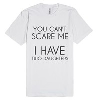 You Can't Scare Me I Have Two Daughters-Unisex White T-Shirt