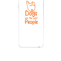 DOGS are the BEST people - iphone 6 Case