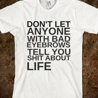BAD EYEBROWS - glamfoxx.com - Skreened T-shirts, Organic Shirts, Hoodies, Kids Tees, Baby One-Pieces and Tote Bags