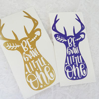 Be Brave Little One Doe Silhouette  4.5x8 Inch Permanent Vinyl Decal/Bumper Sticker