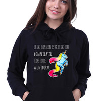 Unicorn Sweatshirt Being A Person Is Getting Too Complicated Time To Be A Unicorn Tumblr Slogan Sweatshirt Hoodie Jumper