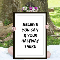 Believe You Can Print, Inspirational Quote, Motivational Poster, Gift Ideas, Shabby Chic, Wall Art, Home Decor, Typography Print - PT0120