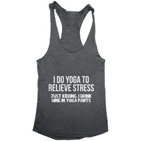 I do yoga to relieve stress just kidding i drink wine in yoga pants racerback tank top dark grey yoga gym fitness work out