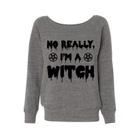 No Really, I'm a Witch Wideneck Sweatshirt