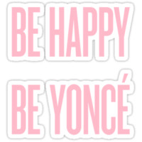 Be Happy, Be Yoncé (light)