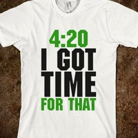 420 Got Time For That Shirt
