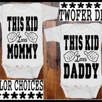 TWOFER DEAL This Kid Loves Mommy and This Kid Loves Daddy baby clothing 5 color choices awesome baby shower gift hand screen printed
