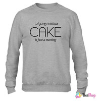 A party without Cake is just a meeting Crewneck sweatshirtt