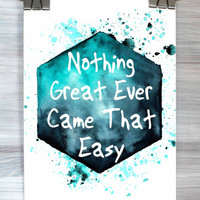 Motivational Quote Print Nothing Great Ever Came That Easy Print Watercolor Typography Poster Dorm Apartment Wall Art
