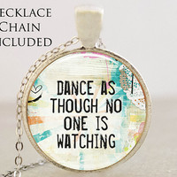 Dance as Though No One is Watching Pendant and Matching Gift Tin - Dance Art Pendant - Dance Jewelry - Photo Pendant Charm Necklace