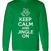 Keep Calm & Jingle ON Great Sweatshirt Printed Graphic Holiday Sweatshirt ALL colors Toddler youth And Adult Unisex Sized from 2T thru 4XL