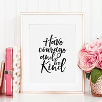 PRINTABLE Art, Have Courage And Be Kind, Nursery Decor,Kids Gift,Wall Art,Quote Prints,Bible Verse,Scripture Art,Motivational Poster,Quotes
